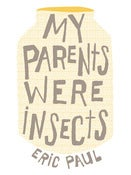 Image of My Parents Were Insects By Eric Paul