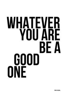 Image of Whatever you are be a good one