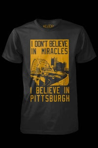 Image of I dont believe in miracles. I believe in Pittsburgh