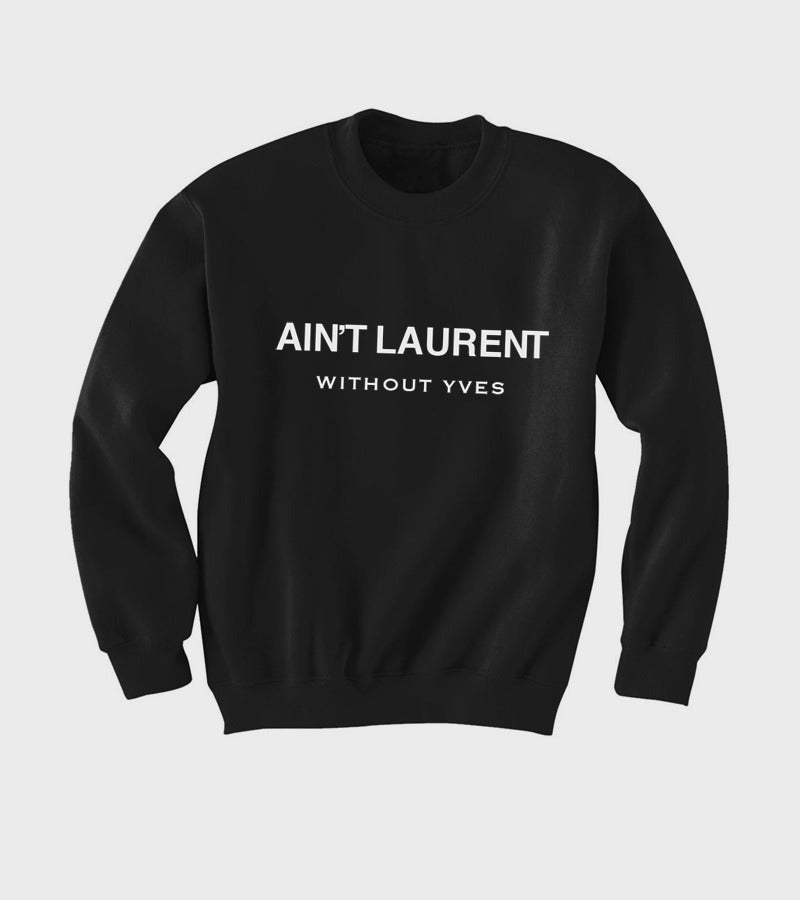 ain't laurent without yves saint laurent name change sweatshirt