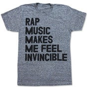 Image of RAP MUSIC MAKES ME FEEL INVINCIBLE