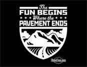 "Image of ""The Fun Begins Where The Pavement Ends"" T Shirt or Hoody"