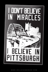 Image of I don't believe in miracles. I believe in Pittsburgh Sticker