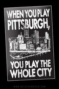 Image of When You Play Pittsburgh... sticker
