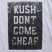 Image of Kush Don't Come Cheap t-shirt by Smokers Only