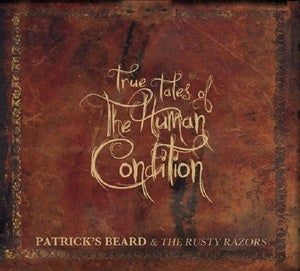 Image of Patrick's Beard & The Rusty Razors - True Tales Of The Human Condition