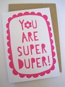 Image of YOU ARE SUPER DUPER greetings card