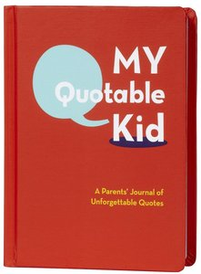 Image of My Quotable Kid: A Parent&amp;#x27;s Journal of Unforgettable Quotes