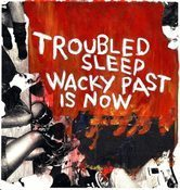 Image of Troubled Sleep - Wacky Past Is Now 7""