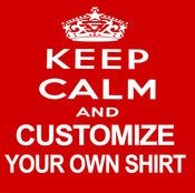 Image of Keep Calm & CUSTOMIZE your own t-shirt