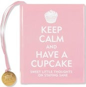 Image of KEEP CALM AND HAVE A CUPCAKE  Sweet Little Thoughts on Staying Sane