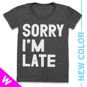 Image of SORRY IM LATE (WOMEN) - NEW COLOR!!