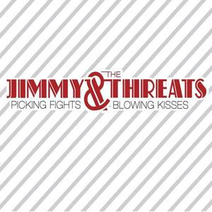 Image of Jimmy & The Threats - Picking Fights & Blowing Kisses