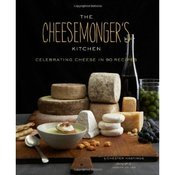 Image of The Cheesemonger's Kitchen: Celebrating Cheese in 75 Recipes