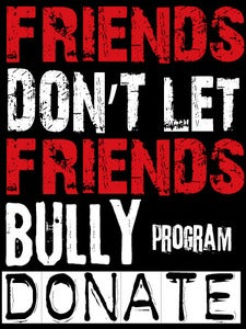 Image of DONATE to FRIENDS DON'T LET FRIENDS BULLY Program