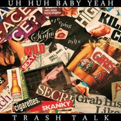 Image of Uh-Huh Baby Yeah!- Trash Talk