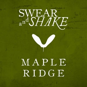 Buy Maple Ridge by Swear and Shake
